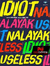 All about Idiot Nalayak Useless