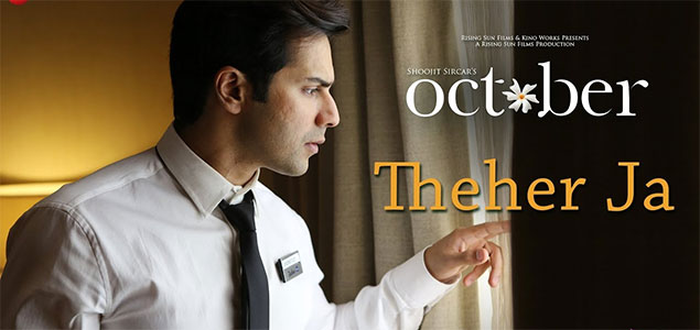 Theher Ja video song from 'October'